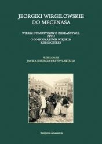 Okładka książki Jeorgiki Wirgilowskie do Mecenasa. Wiersz dydaktyczny o ziemiaństwie, czyli o gospodarstwie wiejskim księgi cztery