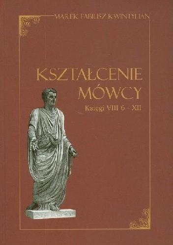 Okładka książki Kształcenie mówcy. Ksiegi VIII 6 - XII