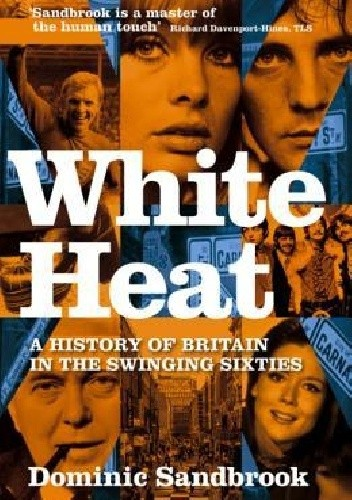 Okładka książki White Heat: A History of Britain in the Swinging Sixties, 1964-70