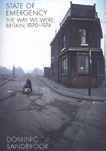 Okładka książki State of Emergency: The Way We Were: Britain, 1970-1974