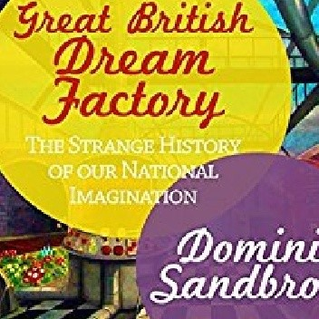 Okładka książki The Great British Dream Factory: The Strange History of Our National Imagination