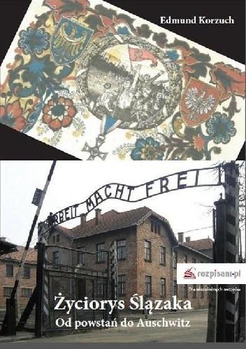 Okładka książki Życiorys Ślązaka. Od powstań do Auschwitz