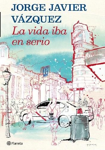 Okładka książki La vida iba en serio
