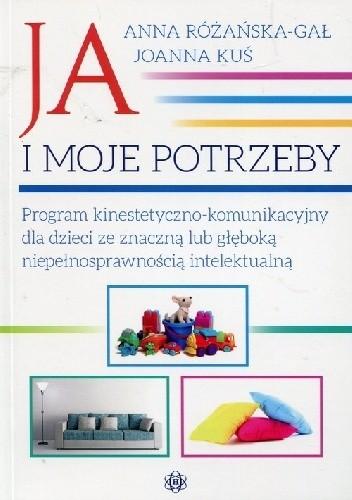 Okładka książki Ja i moje potrzeby. Program kinestetyczno-komunikacyjny dla dzieci ze znaczną lub głęboką niepełnosprawnością intelektualną