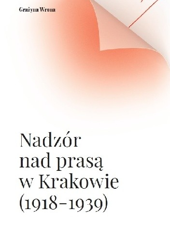 Okładka książki Nadzór nad prasą w Krakowie (1918-1939)