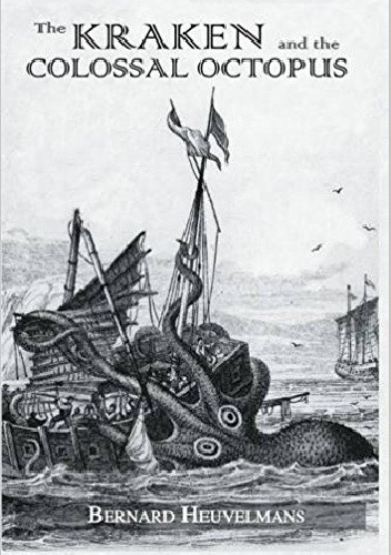 Okładka książki The Kraken and the Colossal Octopus: In the Wake of Sea Monsters