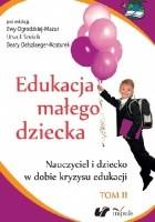 Edukacja małego dziecka. T. 11: Nauczyciel i dziecko w dobe kryzysu edukacji