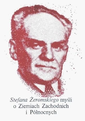 Okładka książki Stefana Żeromskiego myśli o Ziemiach Zachodnich i Północnych