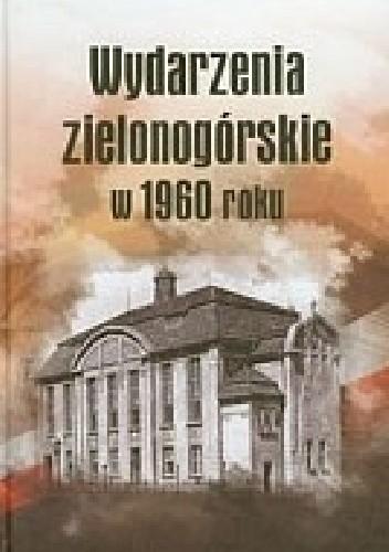 Okładka książki Wydarzenia zielonogórskie w 1960 roku
