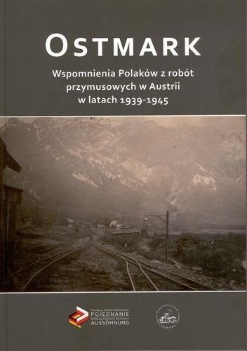 Okładka książki Ostmark : wspomnienia Polaków z robót przymusowych w Austrii w latach 1939-1945