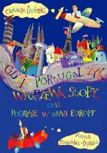 Okładka książki Gdzie Portugalczyk wygrzewa stopy, czyli podróże w głąb Europy