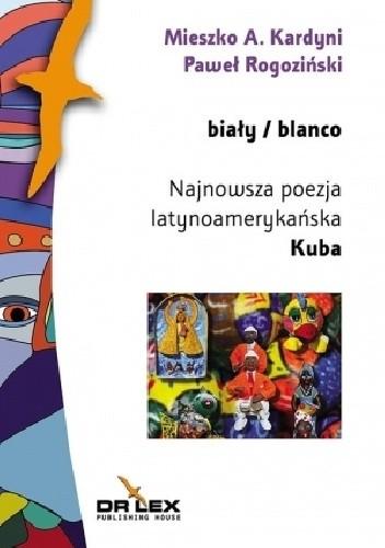 Okładka książki Biały / blanco. Najnowsza poezja latynoamerykańska - Kuba