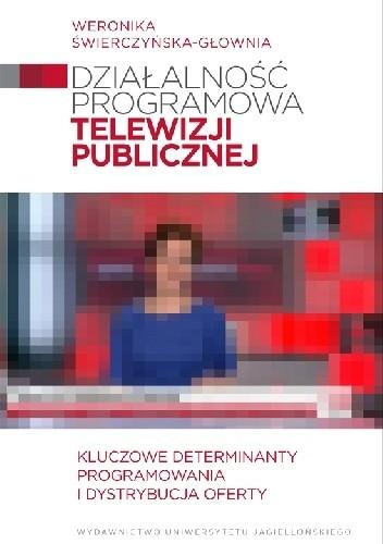 Okładka książki Działalność programowa telewizji publicznej. Kluczowe determinanty programowania i dystrybucja oferty