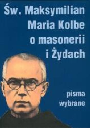Okładka książki Św. Maksymilian M. Kolbe o masonerii i Żydach . Pisma wybrane .