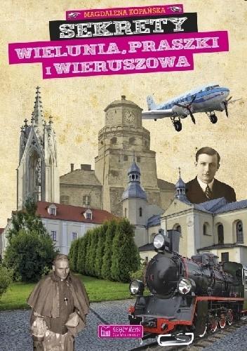 Okładka książki Sekrety Wielunia, Praszki i Wieruszowa