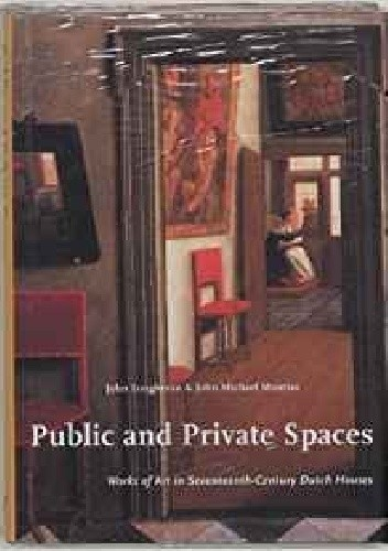 Okładka książki Public and Private Spaces : Works of Art in Seventeenth-Century Dutch Houses (Studies in Netherlandish Art and Cultural History)