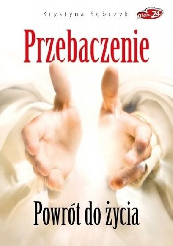 Okładka książki Przebaczenie. Powrót do życia