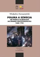 Polska a Szwecja. Od pokoju oliwskiego do upadku Rzeczypospolitej 1660-1795