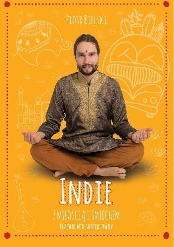 Okładka książki Indie z miłością i śmiechem: Przewodnik subiektywny