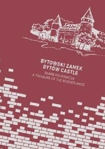 Okładka książki Bytowski zamek - skarb pogranicza