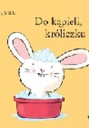 Okładka książki Do kąpieli, króliczku