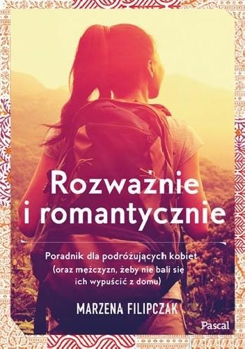 Okładka książki Rozważnie i romantycznie. Poradnik dla podróżujących kobiet (oraz ich mężczyzn, żeby nie bali się ich wypuścić z domu)