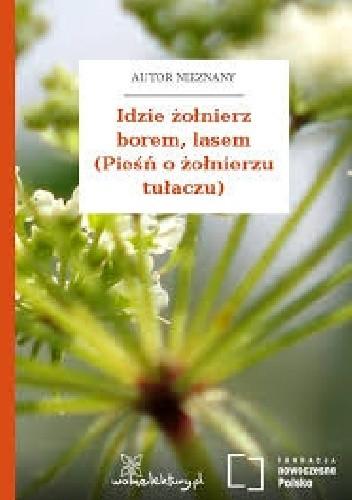 Okładka książki Idzie żołnierz borem, lasem (Pieśń o żołnierzu tułaczu)