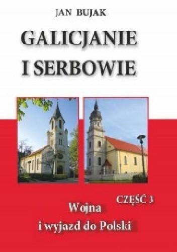 Okładka książki Galicjanie i Serbowie część III Wojna i wyjazd do Polski