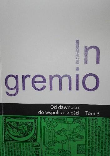 Okładka książki In gremio. Od dawności do współczesności. Tom 3