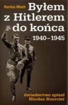 Okładka książki Byłem z Hitlerem do końca 1940-1945