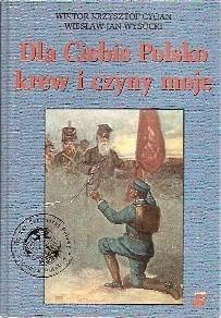 Okładka książki Dla Ciebie Polsko krew i czyny moje