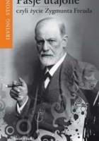 Pasje utajone czyli życie Zygmunta Freuda