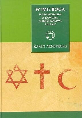 Okładka książki W imię Boga: Fundamentalizm w judaizmie, chrześcijaństwie i islamie