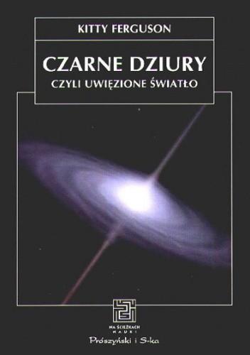 Okładka książki Czarne dziury, czyli uwięzione światło
