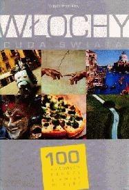 Okładka książki Włochy. Cuda świata. 100 kultowych rzeczy, zjawisk, miejsc