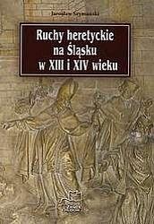 Okładka książki Ruchy heretyckie na Śląsku w XIII i XIV wieku