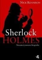 Sherlock Holmes. Nieautoryzowana biografia