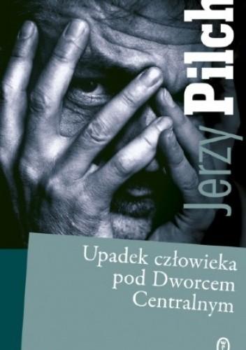 Okładka książki Upadek człowieka pod Dworcem Centralnym