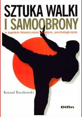 Okładka książki Sztuka walki i samoobrony : w aspekcie historycznym, prawnym, psychologicznym