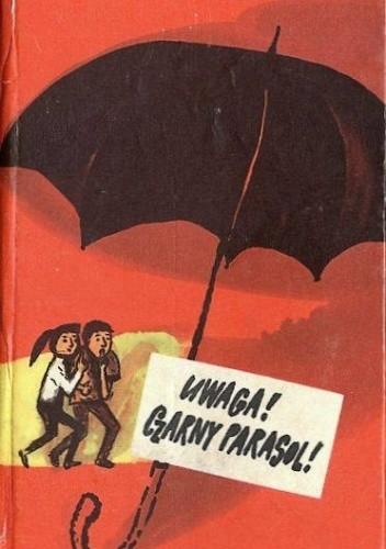 Okładka książki Uwaga! Czarny parasol!