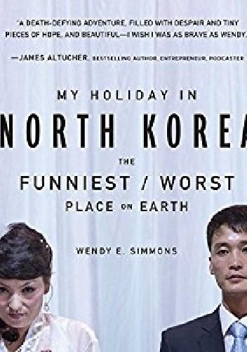 Okładka książki My Holiday in North Korea: The Funniest/Worst Place on Earth