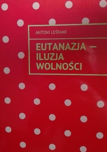 Okładka książki Eutanazja - iluzja wolności