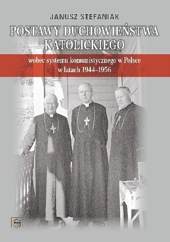Okładka książki Postawy duchowieństwa katolickiego wobec systemu komunistycznego w Polsce w latach 1944-1956