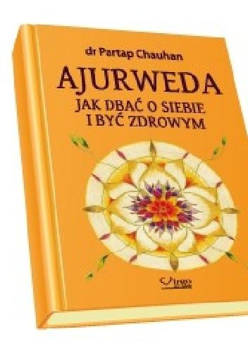 Okładka książki Ajurweda. Jak dbać o siebie i być zdrowym