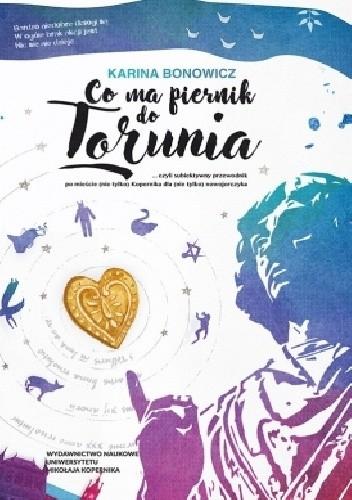 Okładka książki Co ma piernik do Torunia... czyli subiektywny przewodnik po mieście (nie tylko) Kopernika dla (nie tylko) nowojorczyka