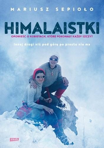 Okładka książki Himalaistki. Opowieść o kobietach, które pokonały każdy szczyt