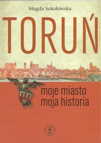 Okładka książki Toruń. Moje miasto – moja historia