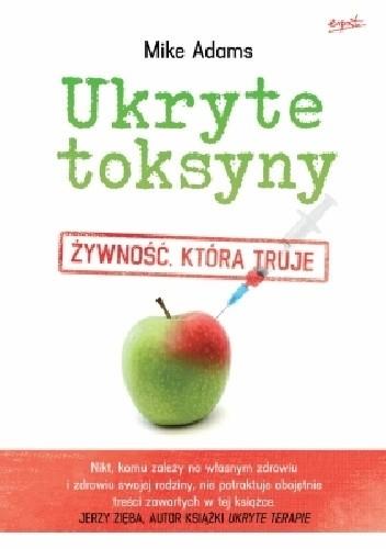 Okładka książki Ukryte toksyny. Żywność, która truje