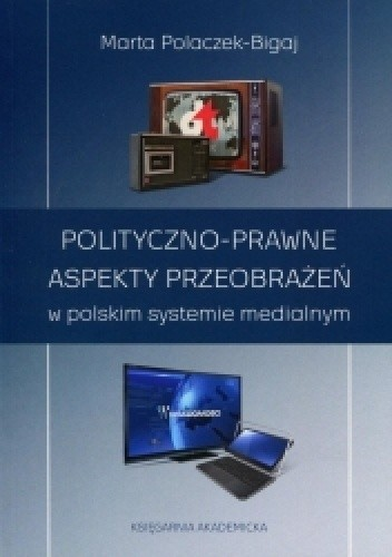 Okładka książki Polityczno-prawne aspekty przeobrażeń w polskim systemie medialnym