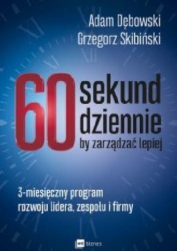 Okładka książki 60 sekund dziennie, by zarządzać lepiej. 3-miesięczny program rozwoju lidera, zespołu i firmy